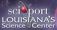 Sciport Louisiana's Science Center